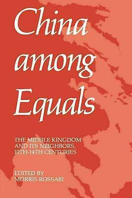 China Among Equals: The Middle Kingdom and Its Neighbors, 10th-14th Centuries by
