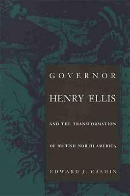 Governor Henry Ellis and the Transformation of British North America by Edward J