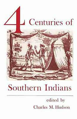Four Centuries of Southern Indians by Charles M. Hudson (English) Paperback Book