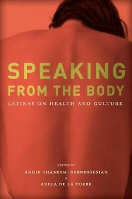 Speaking from the Body: Latinas on Health and Culture by Angie Chabram-Dernerses