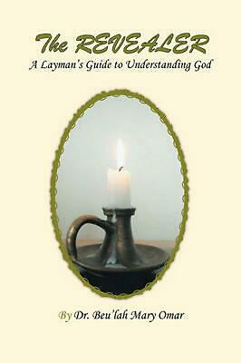The Revealer: A Layman's Guide to Understanding God by Beu'lah Mary Omar (Englis
