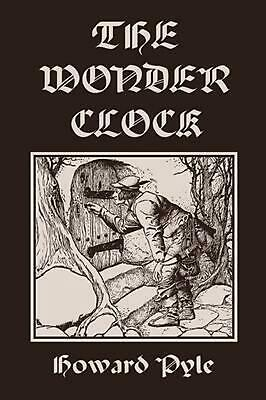 The Wonder Clock, Illustrated Edition (Yesterday's Classics) by Howard Pyle (Eng