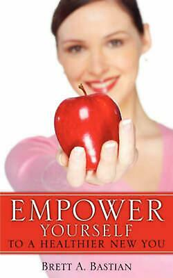 Empower Yourself to a Healthier New You by Brett A. Bastian (English) Paperback