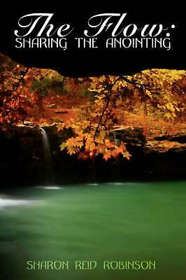 The Flow: Sharing the Anointing NEW by Sharon Reid-Robi