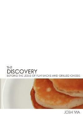 The Discovery: Beyond the Jesus of Flapjacks and Grilled Cheese by Joshua Via (E