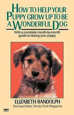 How to Help Your Puppy Grow Up to Be a Wonderful Dog by Elizabeth Randolph (Engl