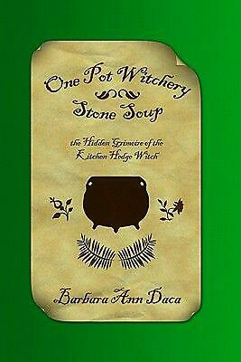 One Pot Witchery - Stone Soup: The Hidden Grimoire of the Kitchen Hedge Witch by