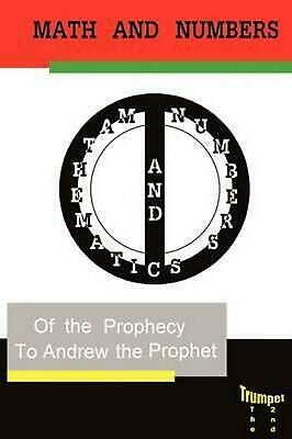 Mathematics and Numbers of the Prophecy: The Second Trumpet by The Prophet Andre