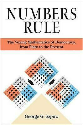Numbers Rule: The Vexing Mathematics of Democracy, from Plato to the Present by