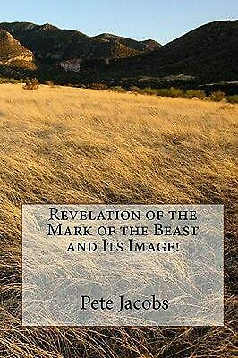 Revelation of the Mark of the Beast and Its Image! by Pete Jacobs (English) Pape