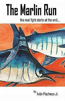 The Marlin Run: The Real Fight Starts at the End... by Ivan Jr. Pacheco (English