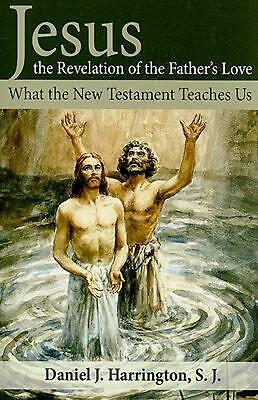 Jesus, the Revelation of the Father's Love: What the New Testament Teaches Us by