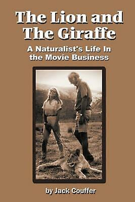 The Lion and the Giraffe: A Naturalist's Life in the Movie Business by Jack Couf