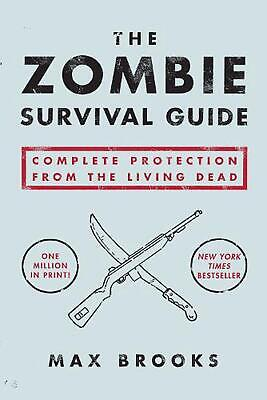 The Zombie Survival Guide: Complete Protection from the Living Dead by Max Brook
