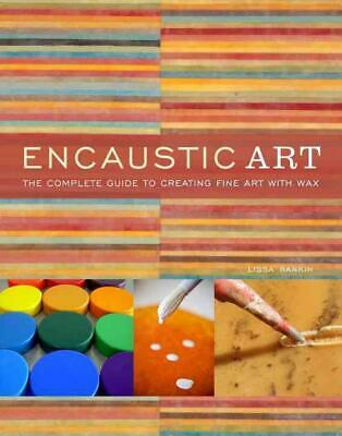 Encaustic Art: The Complete Guide to Creating Fine Art with Wax by Lissa Rankin