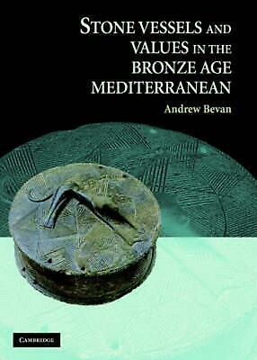 Stone Vessels and Values in the Bronze Age Mediterranean by Andrew Bevan (Englis