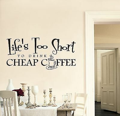 Life's too short to drink cheap coffee - Wall art sticker decal quote - wa.102