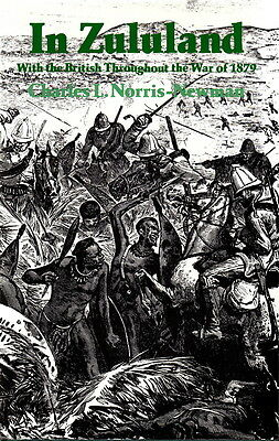 In ZULULAND, With the BRITISH THROUGHOUT the WAR of 1879 - REPRINT of 1880 BOOK