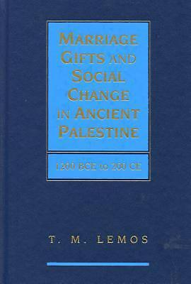 Marriage Gifts and Social Change in Ancient Palestine: 1200 BCE to 200 CE by T.M