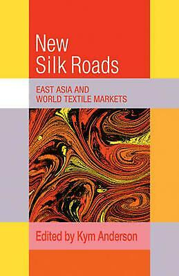 NEW The New Silk Roads: East Asia and World Textile Markets by Kym Anderson Pape