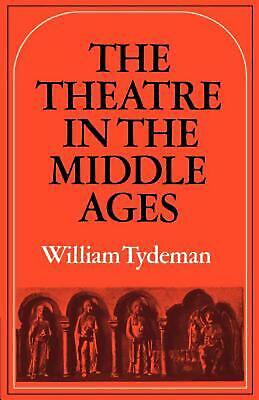 The Theatre in the Middle Ages: Western European Stage Conditions, c.800-1576 by