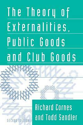The Theory of Externalities, Public Goods, and Club Goods by Richard Cornes (Eng