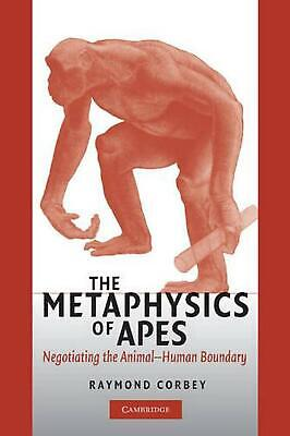 The Metaphysics of Apes: Negotiating the Animal-Human Boundary by Raymond H.A. C