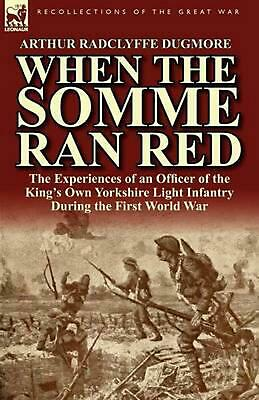When the Somme Ran Red: The Experiences of an Officer of the King's Own Yorkshir