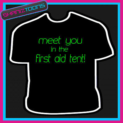 Meet You In The First Aid A&e Tent Funny Mens Festival Slogan Tshirt
