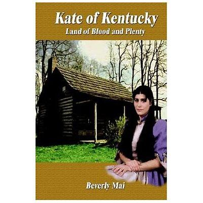 Kate of Kentucky: Land of Blood and Plenty - Beverly Mai|Mai, Beverly