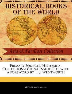 NEW Primary Sources, Historical Collections: China Inside Out, with a Foreword b