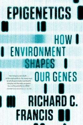 Epigenetics: How Environment Shapes Our Genes by Richard C. Francis (English) Pa