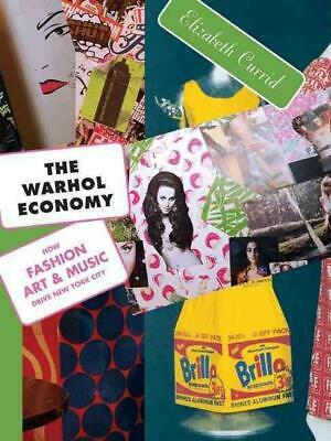 The Warhol Economy: How Fashion, Art, and Music Drive New York City: How Fashion