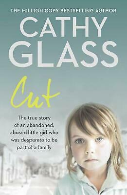 Cut: The True Story of an Abandoned, Abused Little Girl Who Was Desperate to be
