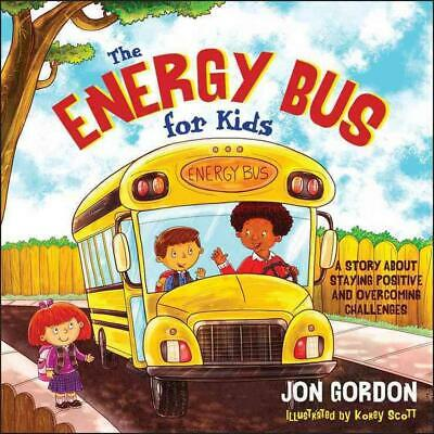 The Energy Bus for Kids: A Story about Staying Positive and Overcoming Challenge
