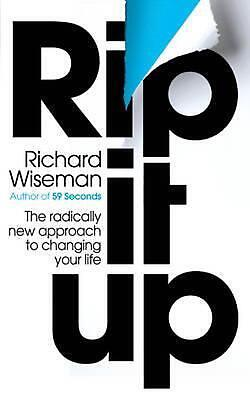 Rip It Up: The radically new approach to changing your life by Richard Wiseman (