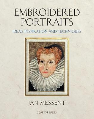 Embroidered Portraits: Ideas, Inspiration and Techniques by Jan Messent (English