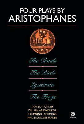 Four Plays by Aristophanes: The Birds; The Clouds; The Frogs; Lysistrata: The Cl