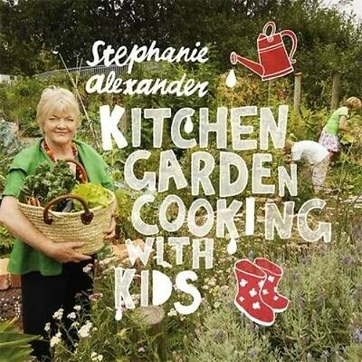 Kitchen Garden Cooking with Kids by Stephanie Alexander Paperback Book