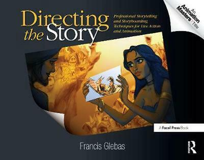Directing the Story: Professional Storytelling and Storyboarding Techniques for