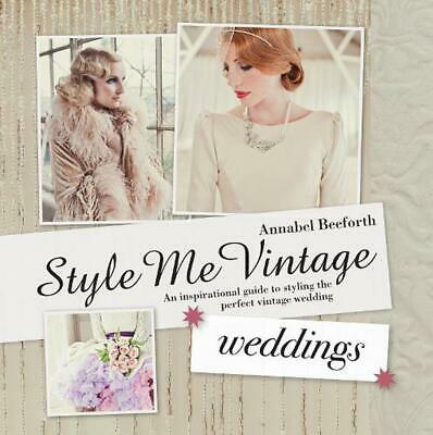 Style Me Vintage: Weddings: An Inspirational Guide to Styling the Perfect Vintag