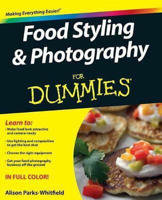 Food Styling and Photography For Dummies by Alison Parks-Whitfield (English) Pap