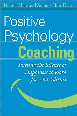Positive Psychology Coaching: Putting the Science of Happiness to Work for Your