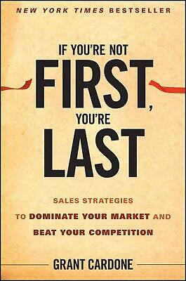 If You're Not First, You're Last: Sales Strategies to Dominate Your Market and B