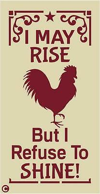 Primitive Stencil,  I MAY RISE BUT I REFUSE TO SHINE, Rooster, Country Kitchen