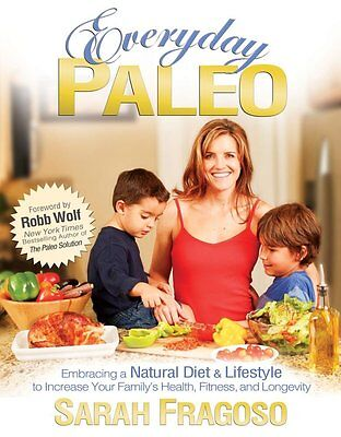 Everyday Paleo - Natural Diet & Lifestyle By Sarah Fragoso Crossfit Nutrition