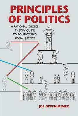 Principles of Politics: A Rational Choice Theory Guide to Politics and Social Ju