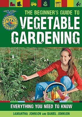 The Beginner's Guide to Vegetable Gardening: Everything You Need to Know by Dani