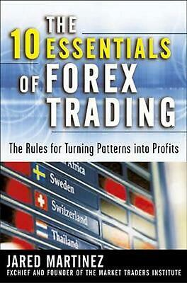 The 10 Essentials of Forex Trading: The Rules for Turning Patterns Into Profit: