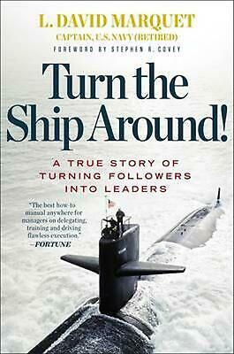 Turn the Ship Around!: A True Story of Turning Followers Into Leaders: A True St